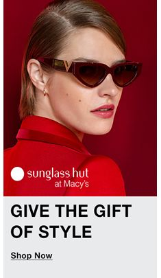 Sunglass hut at Macys, Give The Gift Of Style, Shop Now