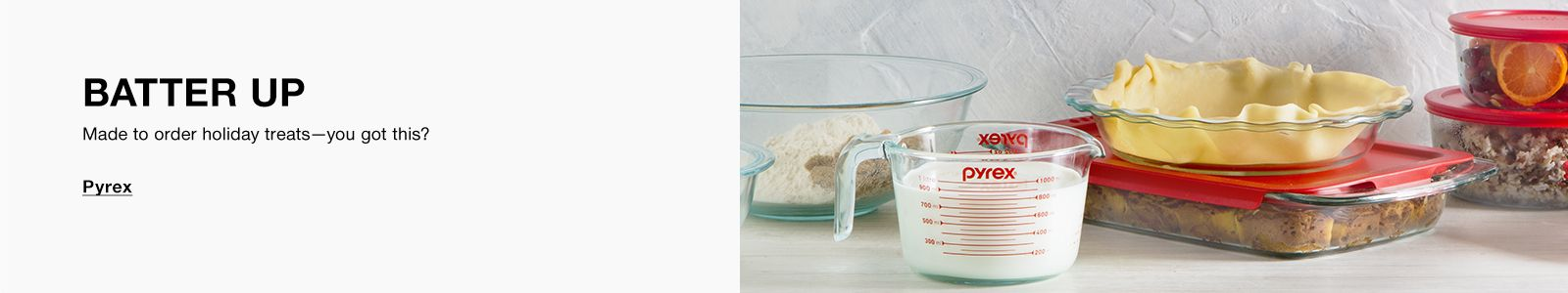 Batter up, Made to order holiday treats-you got this? Pyrex