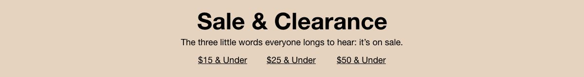 Sale and Clearance, $15 and Under, $25 and Under, $50 and Under