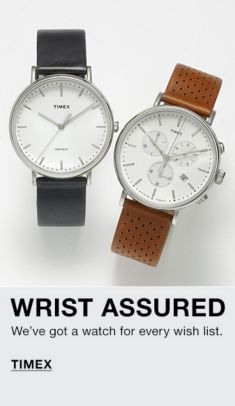 Wrist Assured, We've got a watch for every wish list, Timex