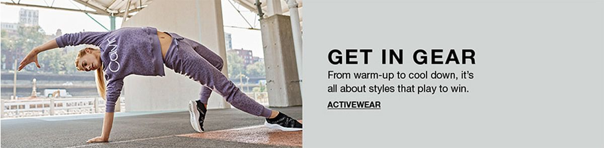 Get in Gear, From warm-up to cool down, it's all about styles that play to win, Activewear