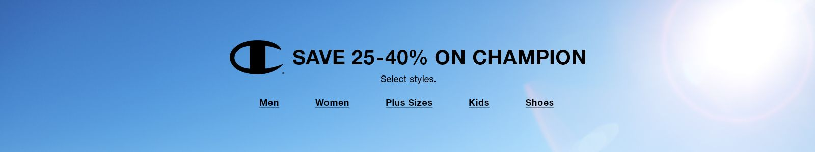 Save 25-40 Percent On Champion, Select styles, Men, Women, Plus Sizes, Kids, Shoes