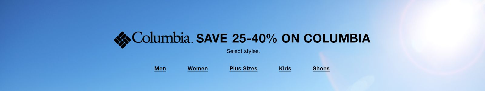 Columbia, Save 25-40 percent on Columbia, Select styles, Men, Women, Plus Sizes, Kids, Shoes