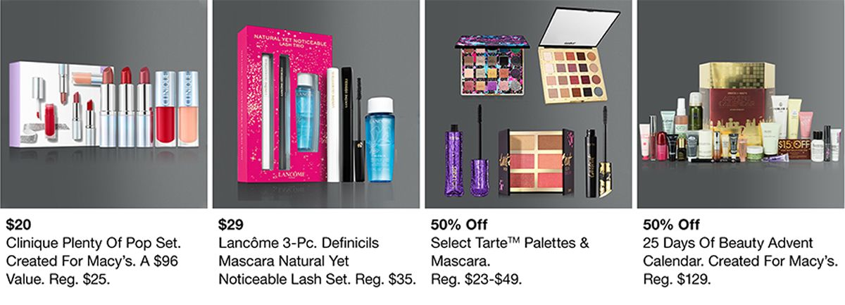 $20 Clinique Plenty of Pop Set, $29 Lancome 3-pc, Definicils Mascara Natural Yet, 50 percent off, Select Tarte, Palettes and Mascara, 50 percent off, 25 Days of Beauty Advent Calendar, Created For Macy's