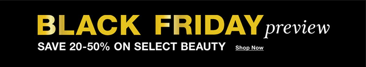 Black Friday, Preview, Save 20-50 percent on Select Beauty, Shop Now