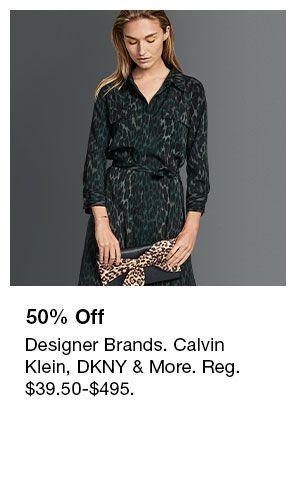50 percent Off, Designer Brands, Calvin Klein, DKNY & More, Reg $39.50-$495.
