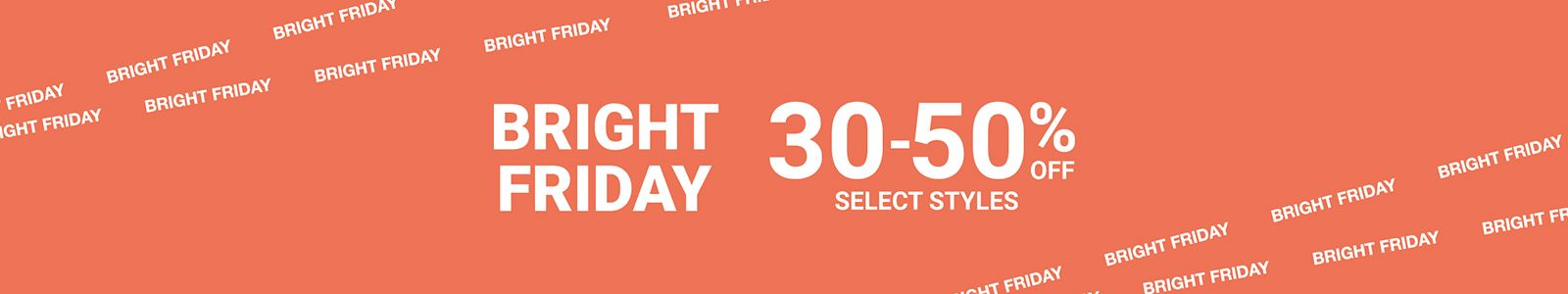 Bright Friday, 30-50% Off, Select Styles