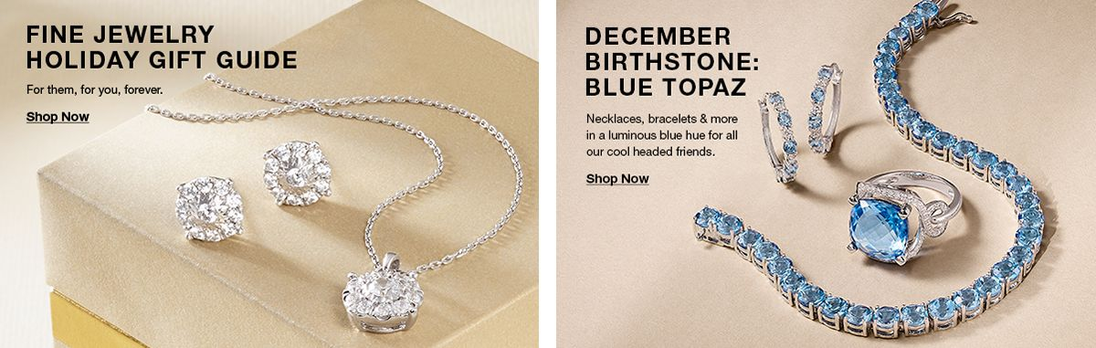 Fine Jewelry Holiday Gift Guide, For them, for you, forever, Shop Now, December Birthstone: Blue Topaz, Necklaces, bracelets and more in a luminous blue hue for all our cool headed friends, Shop Now
