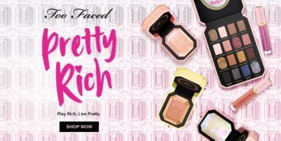 Too Faced, pretty rich, Play Rich, Live Pretty, Shop Now