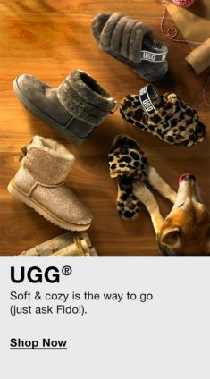 UGG, Soft and Cozy is the way to go (just ask Fido!), Shop Now