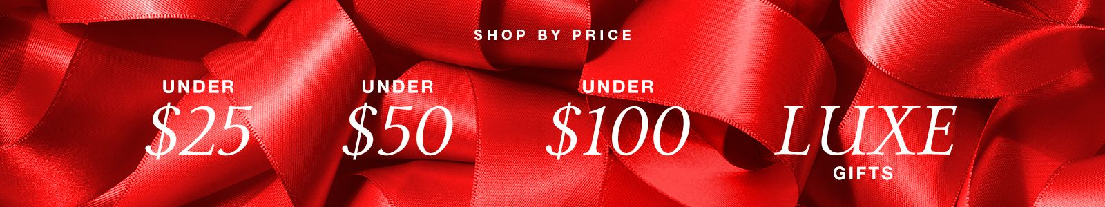 Shop By Price, Under $25, Under $50, Under $100, Luxe Gifts