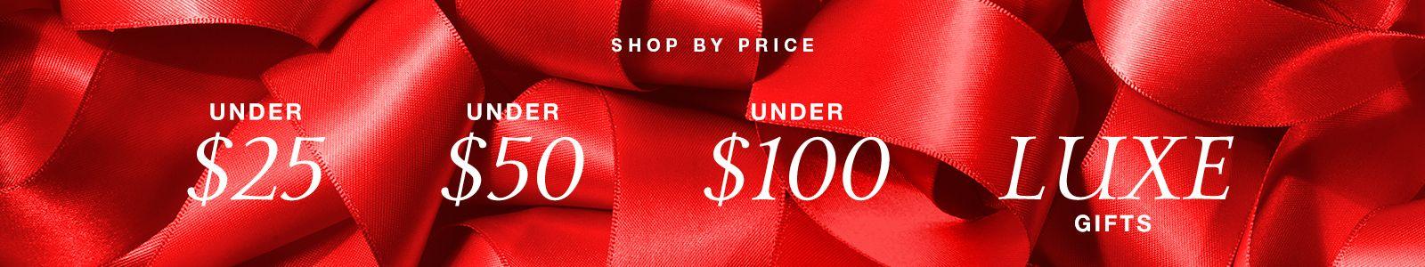 Shop By Price, Under $25, Under $50, Under $100, Luxe Gifts