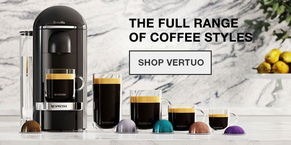 The Full Range Of Coffee Styles Vertuo