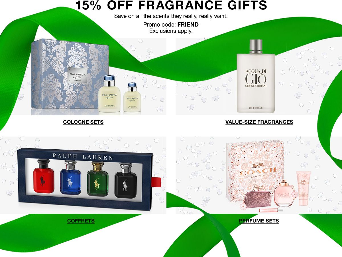 15 percent Off Fragrance Gifts, Save on all the scents they really, really want, Promo code: FRIEND, Exclusions apply, Cologne Sets, Value-Size Fragrances, Coffrets, Perfume Sets