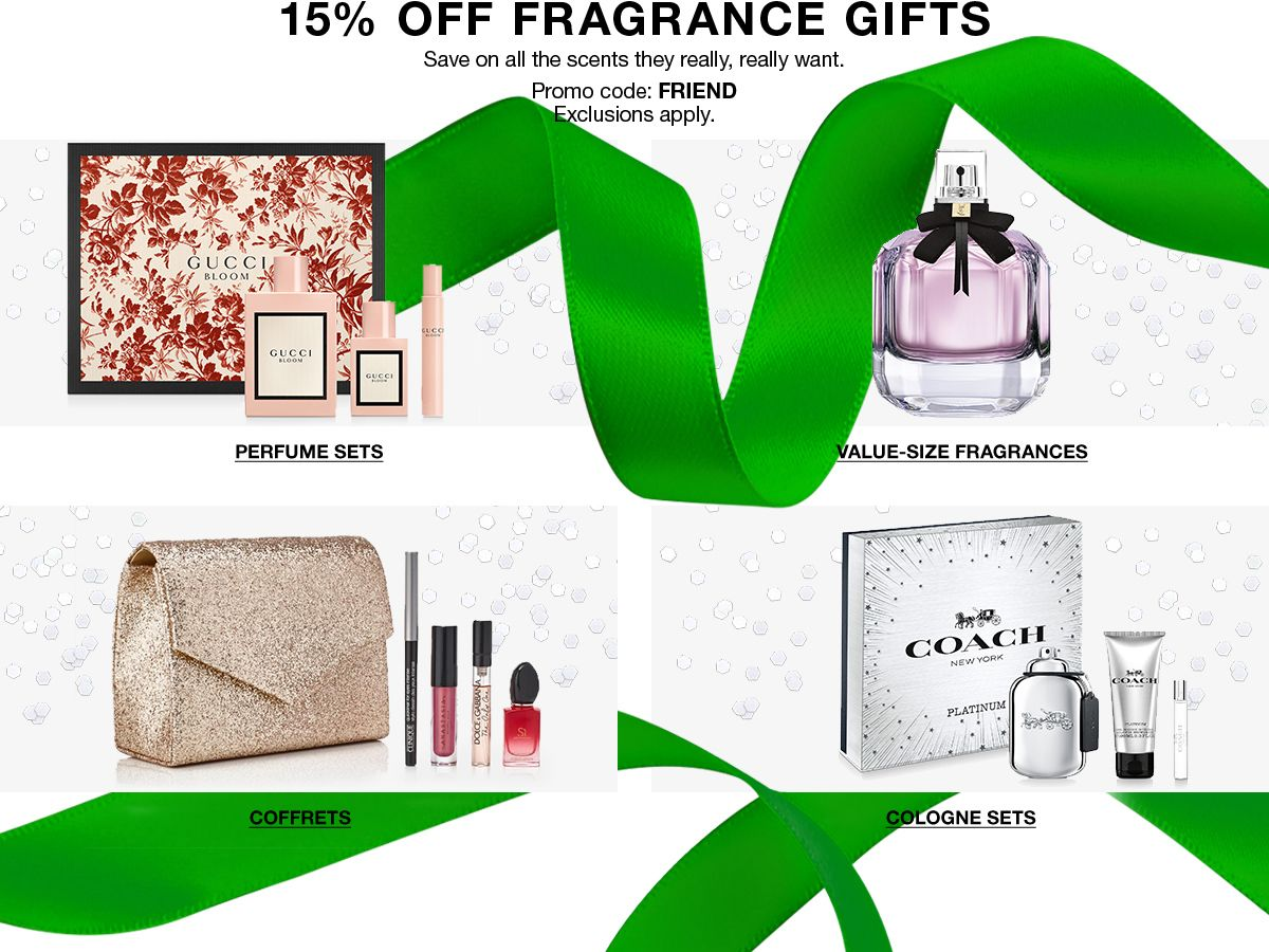 15 percent Off Fragrance Gifts, Save on all the scents they really, really want, Promo code: FRIEND, Exclusions apply, Perfume Sets, Value-Size Fragrances, Coffrets, Cologne Sets