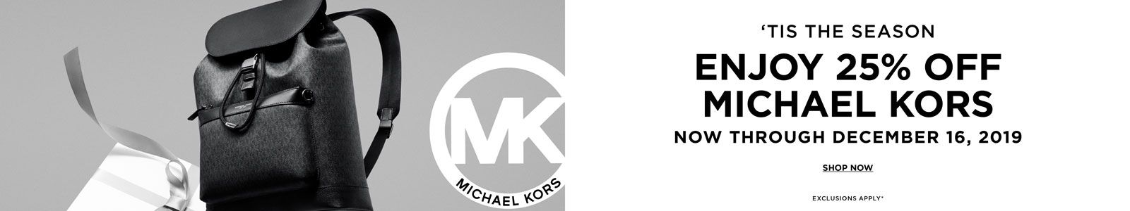 "Michael Kors, ""Tis The Season, Enjoy 25 percent Off Michael Kors, Now Through December 16, 2019, Shop Now, Exclusions Apply"