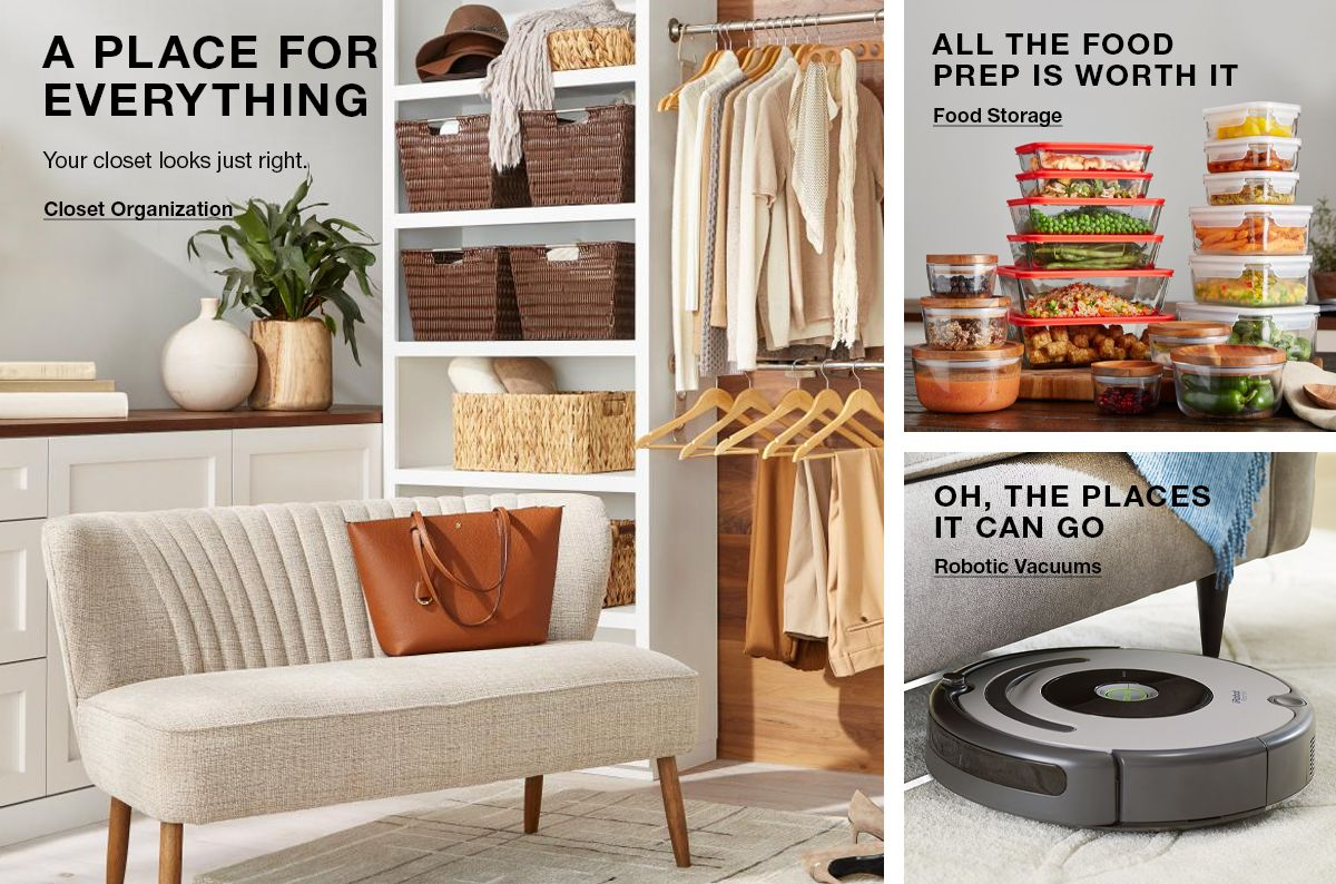A Place For Everything, Your closet looking just right, Closet Organization, All The Food Prep is Worth It, Food Storage, Oh, The Places It Can Go, Robotic Vacuums