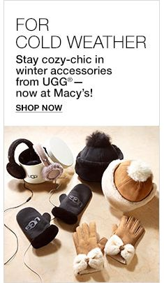For Cold Weather, Stay cozy-chic in winter accessories from UGG - now at Macy's! Shop now