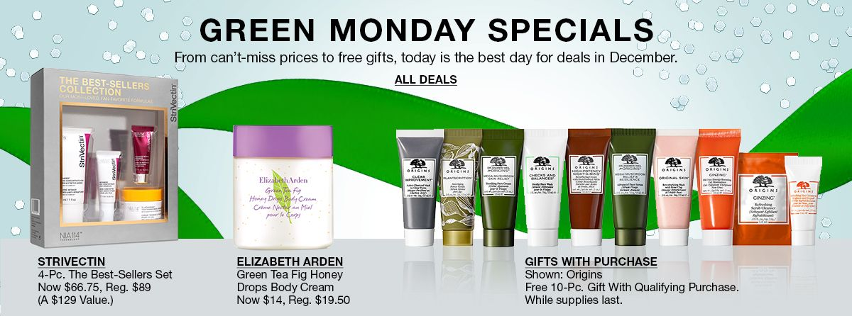 Green Monday Specials, From can't-miss prices to free gifts, today is the best day for deals in December, All Deals, Strivectin, 4-Piece, The Best-Sellers Set Now $66.75, Reg. $89 (A $129 Value.), Elizabeth Arden, Gifts With Purchase