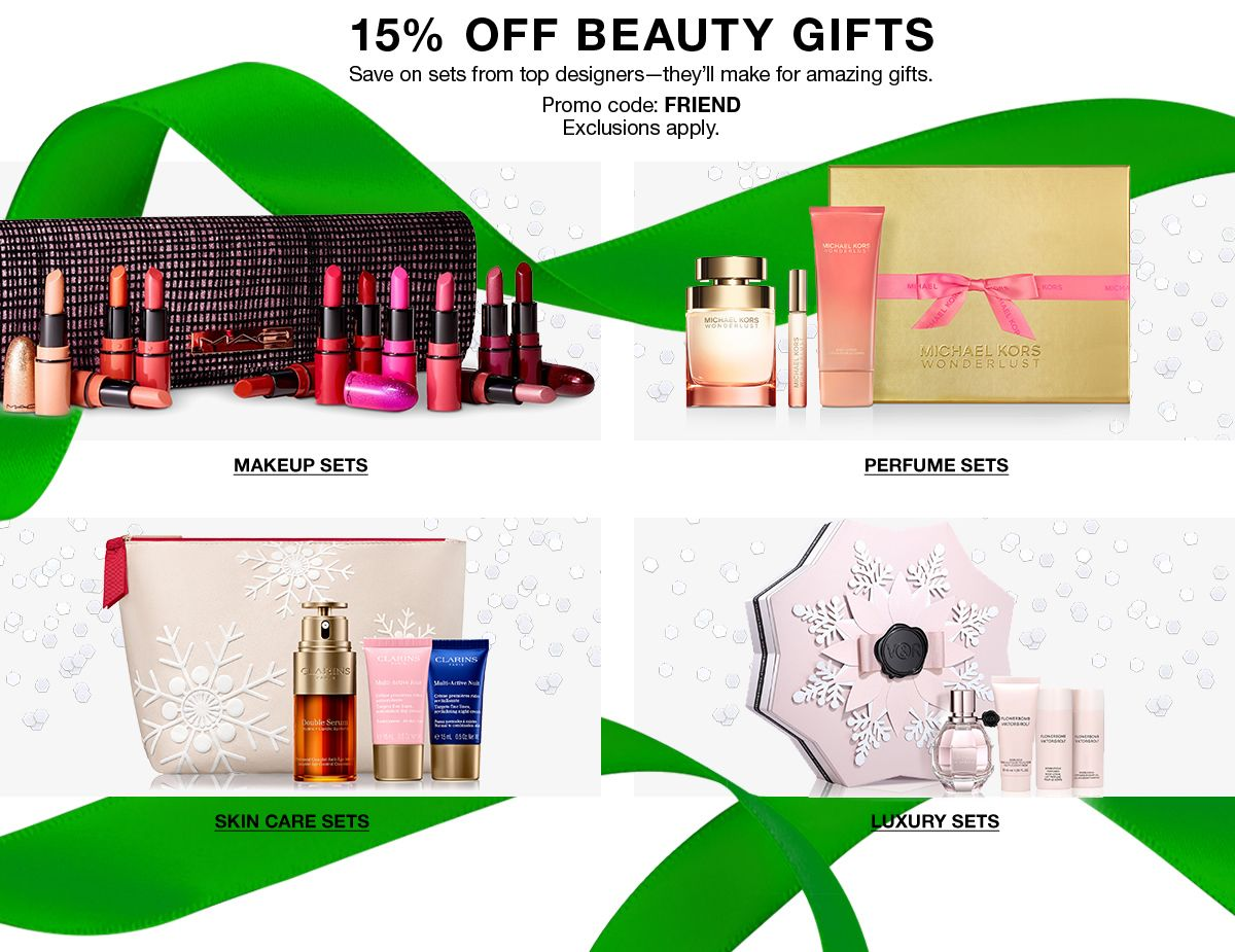 15 percent Off Beauty Gifts, Save on sets from top designers-they'll make for amazing gifts, Promo code: FRIEND, Exclusions apply, Makeup Sets, Perfume Sets, Skin Care Sets, Luxury Sets