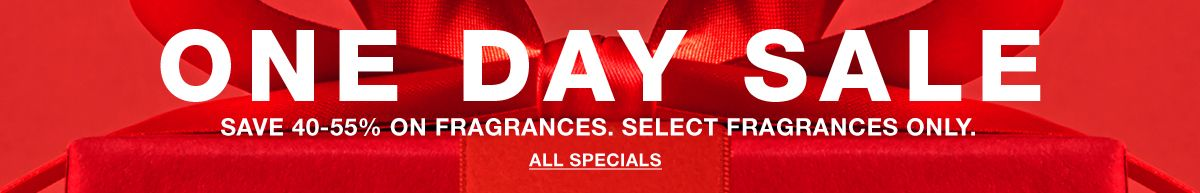One Day Sale, Save 40-55 percent on Fragrances, Select Fragrances Only, All Specials