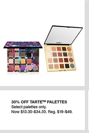 30 percent Off Tarte Palettes, Select palettes only, Now $13.30-$34.30, Reg. $19-$49
