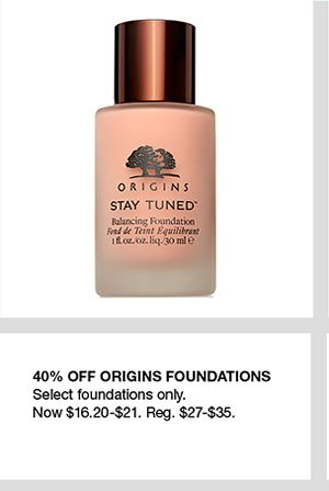 40 percent Off Origins Foundations, Select foundations only, Now $16.20-$21, Reg. $27-$35