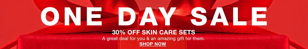 One Day Sale, 30 percent Off Skin Care Sets, A great deal for you and an amazing gift for them, Shop Now