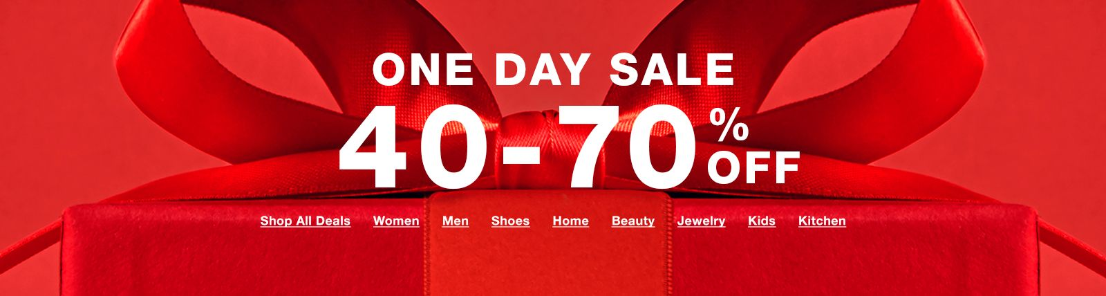 One Day Sale, Deals This Good won't Last Long! Select styles, 12/10-12/11, Shop All Deals, Women, Men, Shoes, Home, Beauty, Jewelry, Kids, Kitchen