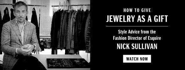 How to Give Jewelry as a Gift, Style Advice from the Fashion Director of Esquire, Nick Sullivan, Watch Now