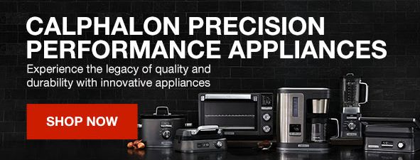 Calphalon Precision Performance Appliances, Experience the legacy of quality and durability with innovative appliances, Shop Now
