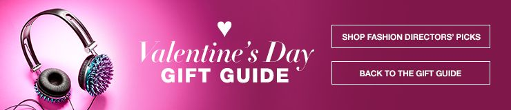 Valentine's Day Gift Guide, Shop Fashion Directors' Picks, Back to the Gift Guide