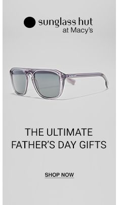 Subglass hut at Macy's, The Ultimate Father's day Gifts, Shop Now