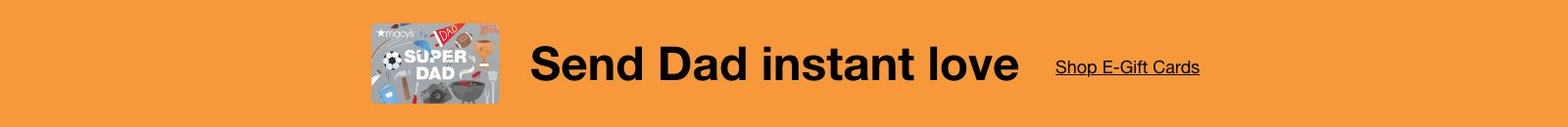 Send Dad instant love, Shop E-Gift Cards
