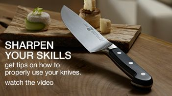 Sharpen Your Skills, get tips on how to properly use your knives, watch the video