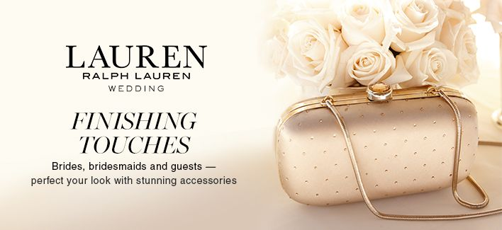 Lauren, Ralph Lauren Wedding Finishing Touches, Brides, bridesmaid and guests - perfect your look with stunning accessories