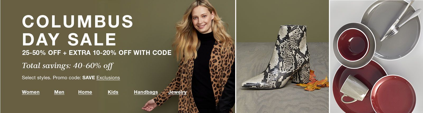 Columbus Day Sale, 25-50 percent off+Extra 10-20 percent off with Code, Total savings, 40-60 percent off, Select styles, Promo code: SAVE Exclusions, Women, Men, Home, Kids, Handbags, Jewelry