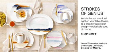 Strokes of Genius, Watch the sun rise and set right on your table thanks to a dreamy watercolor design—exclusively ours, of course, Shop Now, Lenox Watercolor Horizons Dinnerware Collection, Created for Macy's