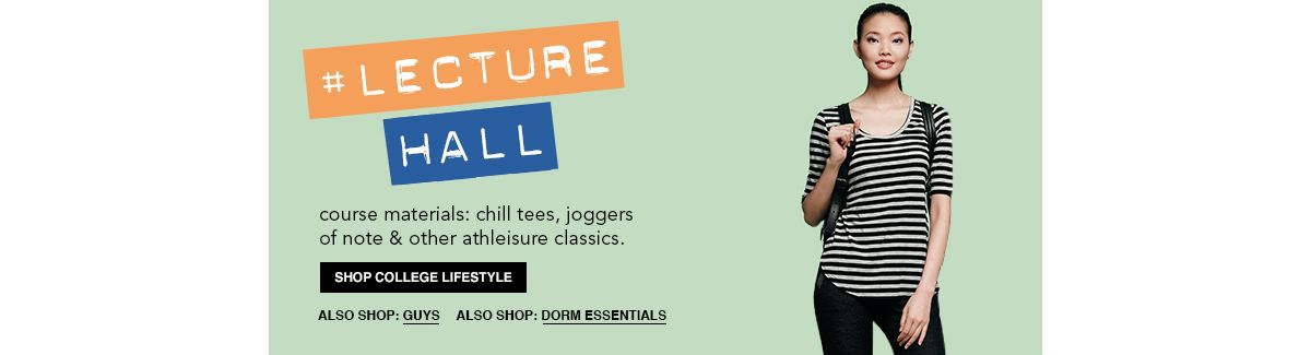 Lecture Hall, course materials: chill tees, joggers of note and other athleisure classics, Shop College Lifestyle, Also Shop: Guys, Also Shop: Dorm Essentials